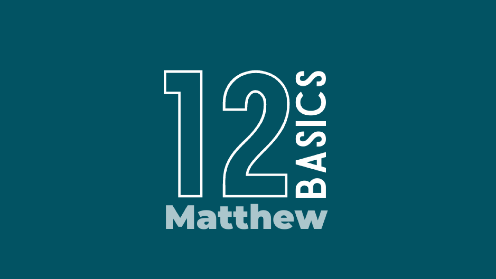 12 Basics: Lessons From  Matthew.
